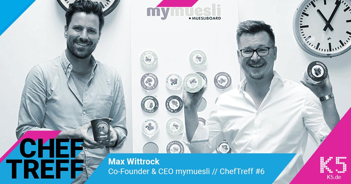 Max Wittrock, Co-Founder & CEO mymuesli im ChefTreff Podcast mit Sven Rittau