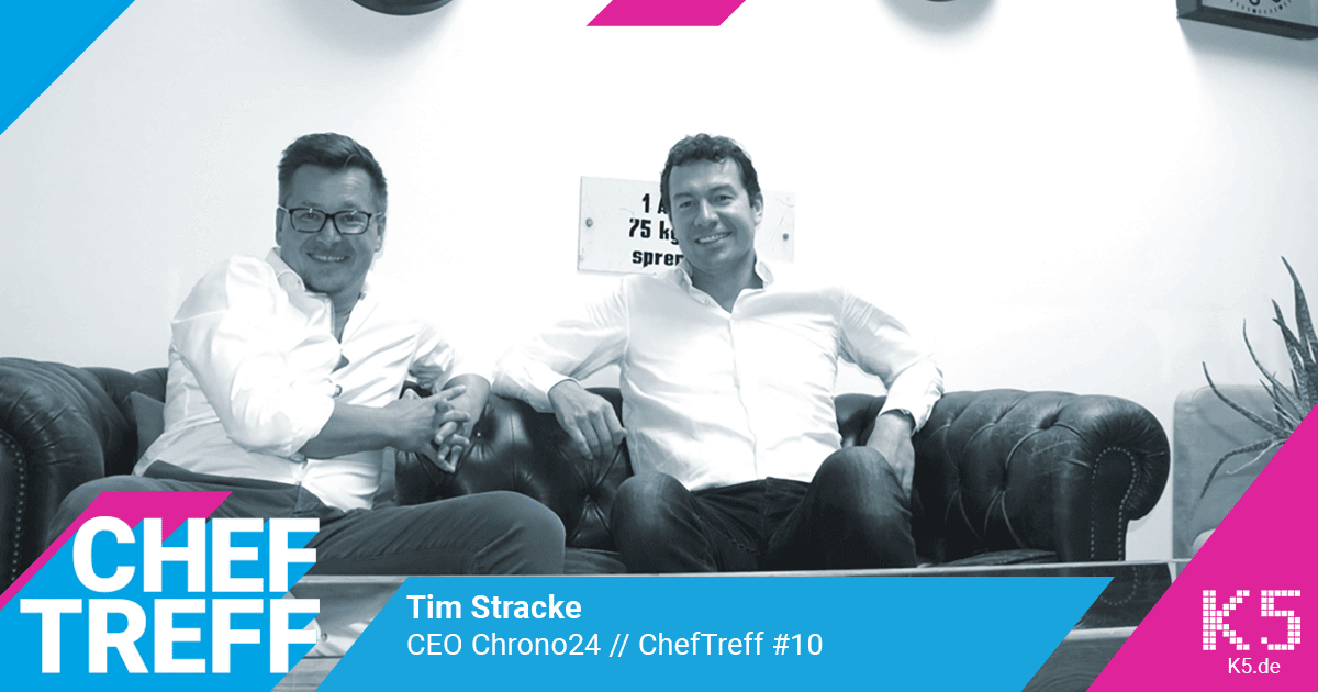 Tim Stracke, CEO Chrono24 im ChefTreff Podcast mit Sven Rittau