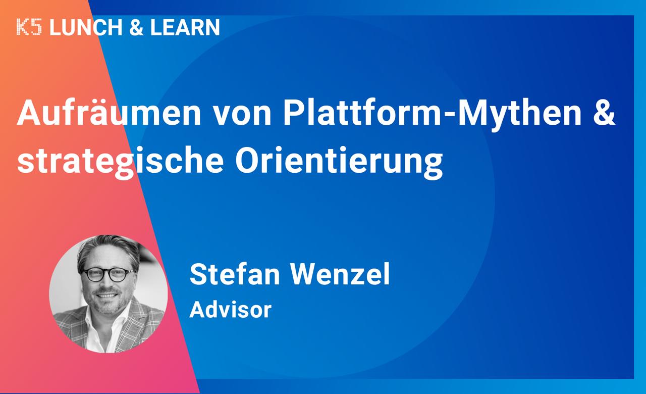 Aufräumen mit Platform-Mythen & strategische Orientierung
