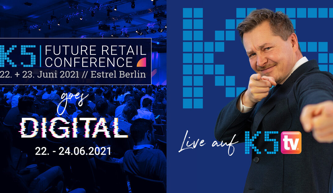 K5 FUTURE RETAIL CONFERENCE 2021 goes DIGITAL