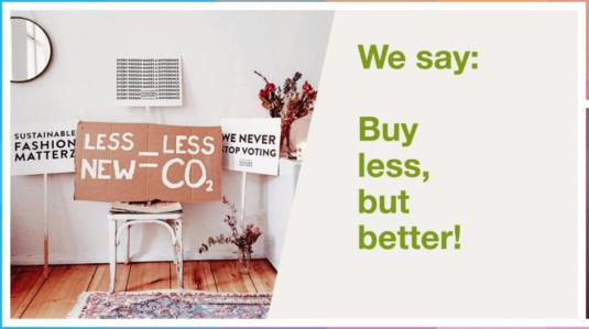 """Eine Grafik von avocadostore mit dem Slogan """"We say: buy less, but better!"""". Daneben ist ein Foto abgebildet, auf dem ein Schild mit der Aufschrift """"less new = less CO2"""" zu sehen ist."""